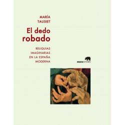 El dedo robado. Reliquias imaginarias en la España moderna