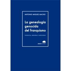 La genealogía genocida del franquismo. Violencia, memoria e impunidad