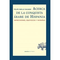 Acerca de la conquista árabe de Hispania Imprecisiones, equívocos y patrañas