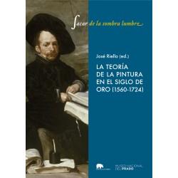 """""""Sacar de la sombra lumbre"""". La teoría de la pintura en el Siglo de Oro (1580-1724)"""