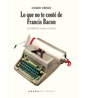 Lo que no te conté de Francis Bacon.  Correos para Clara