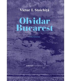 Olvidar Bucarest [una historia]