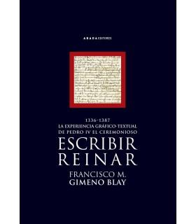 Escribir, reinar. La experiencia gráfico-textual de Pedro IV el Ceremonioso