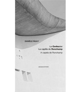 Le Corbusier. La capilla de Ronchamp / A capela de Ronchamp