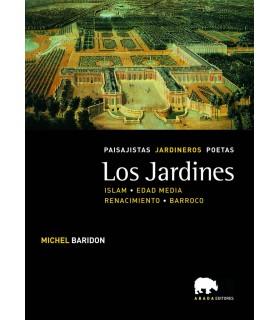 Los jardines. Paisajistas, jardineros, poetas. Vol. II. Islam, Edad Media, Renacimiento y Barroco
