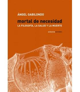 Mortal de necesidad. La filosofía, la salud y la muerte (2ª edición)