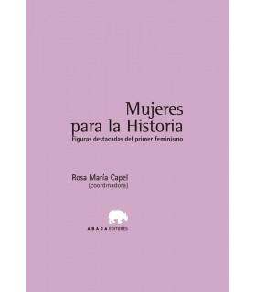 Mujeres para la historia. Figuras destacadas del primer feminismo
