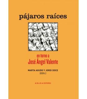 Pájaros raíces en torno a José Ángel Valente
