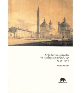Arquitectos españoles en la Roma del Grand Tour 1746-1796