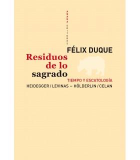 Residuos de lo sagrado. Tiempo y escatología. Heidegger / Levinas - Hölderlin / Celan