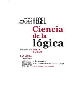 Ciencia de la lógica I. La lógica objetiva. 1. El ser (1812) // 2. La doctrina de la escénica (1813)