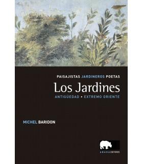 Los jardines. Paisajistas, jardineros, poetas. Vol. I. Antigüedad y extremo oriente.