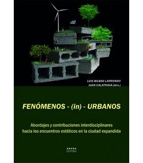 Fenómenos - (in) - urbanos. Abordajes y contribuciones interdisciplinares hacia los encuentros estéticos en la ciudad expandida