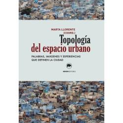 Topología del espacio urbano Palabras, imágenes y experiencias que definen la ciudad