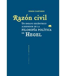 Razón civil. Un ensayo excéntrico alrededor de la filosofía política de Hegel