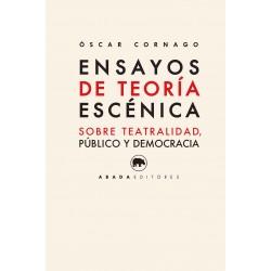 Ensayos de teoría escénica Sobre teatralidad, público y democracia